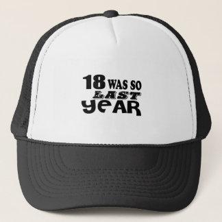 18 So Was So Last Year Birthday Designs Trucker Hat