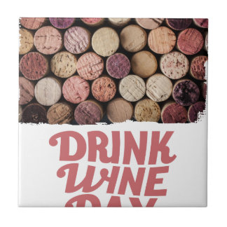 18th February - Drink Wine Day Ceramic Tile