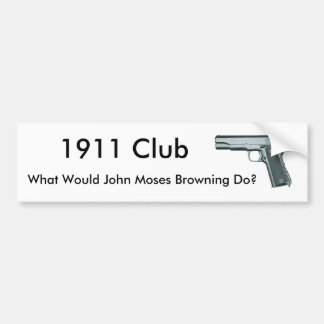 1911, What Would John Moses Browning Do?, 1911 ... Bumper Sticker