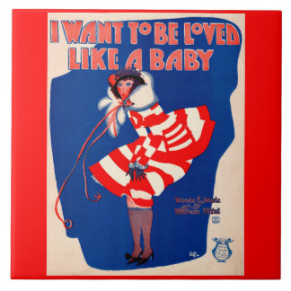 1920s song sheet I Want to Be Loved Like a Baby Cl Ceramic Tile