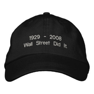 1929 - 2008 Wall Street Did It. Embroidered Hats