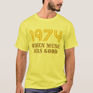 1974 : When Music was Good T-Shirt