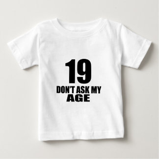 19 Do Not Ask My Age Birthday Designs Baby T-Shirt