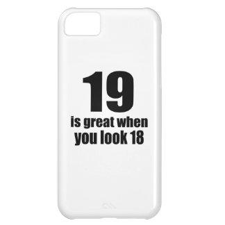 19 Is Great When You Look Birthday iPhone 5C Case
