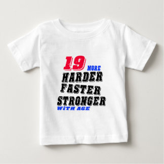 19 More Harder Faster Stronger With Age Baby T-Shirt