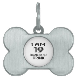 19 Today So Buy Me A Drink Pet Name Tag