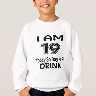 19 Today So Buy Me A Drink Sweatshirt