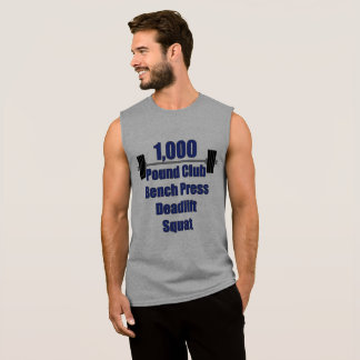 1,000 Pound Club: Bench Press, Deadlift, Squat Sleeveless Shirt