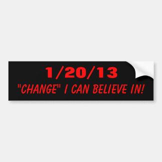 """1/20/13, """"CHANGE"""" I CAN BELIEVE IN! CAR BUMPER STICKER"""