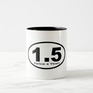 1.5 Miles Twice a Year! Mug