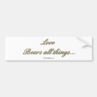 1 Corinthians 13 - Love Bears All Things Bumper Sticker