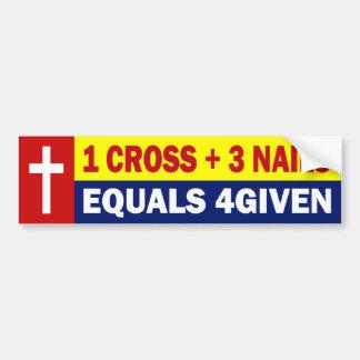 1 CROSS PLUS 3 NAILS EQUALS 4GIVEN BUMPER STICKER