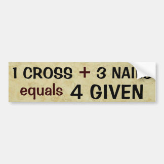1 Cross plus 3 Nails Equals Forgiven Bumper Sticker