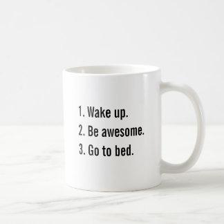 1. Wake up 2. Be awesome. 3. Go to bed. Coffee Mug