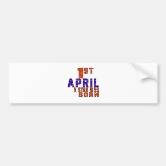 1st April a star was born Bumper Stickers