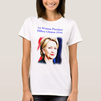 1st Woman President Hillary Clinton 2016_ T-Shirt