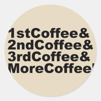 1stCoffee&2ndCoffee&3rdCoffee&MoreCoffee! (blk) Classic Round Sticker