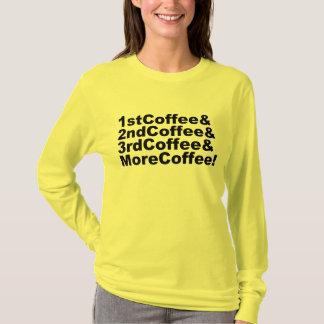 1stCoffee&2ndCoffee&3rdCoffee&MoreCoffee! (blk) T-Shirt