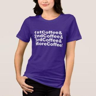 1stCoffee&2ndCoffee&3rdCoffee&MoreCoffee! (wht) T-Shirt