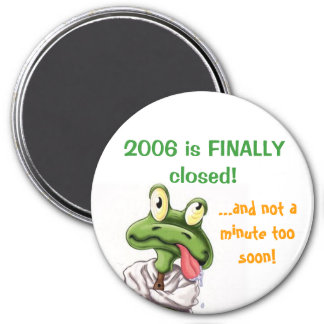 2006 is FINALLY closed! Fridge Magnets