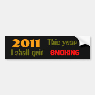 2011 This Year  I shall Quit  Smoking Bumper Sticker