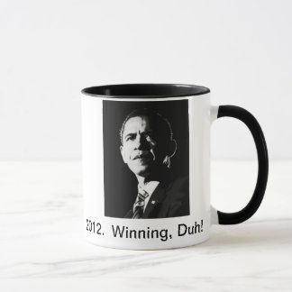 2012.  Obama, Winning, Duh!  Coffee Mug