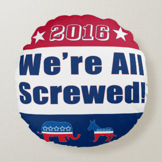 2016 Election | Funny | We're All Screwed Round Cushion