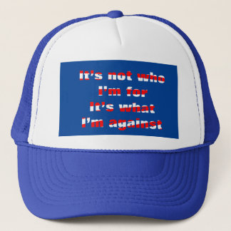 """2016 Election """"What I'm Against"""" Hat"""