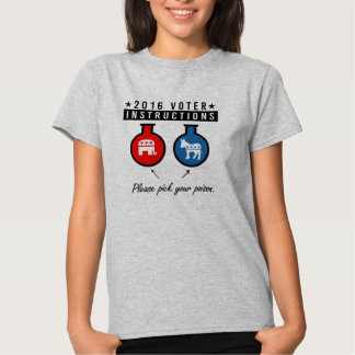 2016 VOTER INSTRUCTIONS - Pick your poison - - .pn Shirts