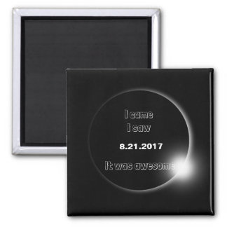 2017 Solar Eclipse I came, I saw, It was awesome Magnet