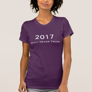 """2017 Still Never Trump"" with White Text T-Shirt"