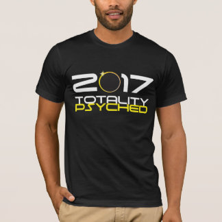 2017 Totality Psyched - Total Solar Eclipse of Sun T-Shirt