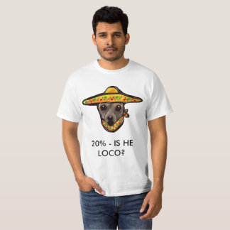 20% - IS HE LOCO T-Shirt