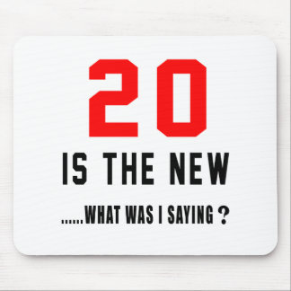 20 is the new ..what was i saying mouse pad