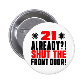 21 Already ?! Shut The Front Door! 6 Cm Round Badge