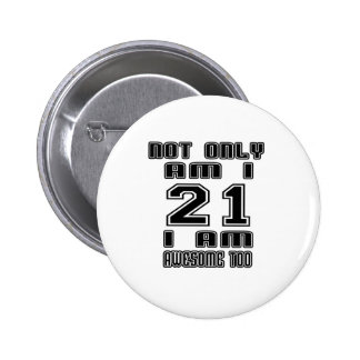21 Awesome Too 6 Cm Round Badge