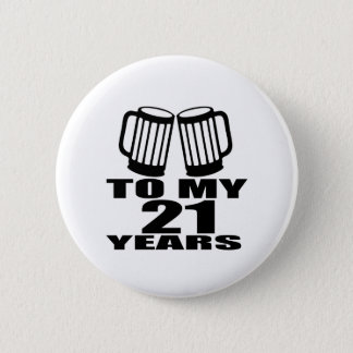 21 Cheers To My Birthday 6 Cm Round Badge