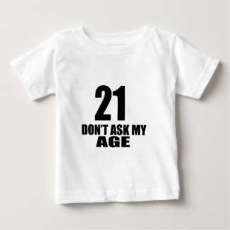 21 Do Not Ask My Age Birthday Designs Baby T-Shirt