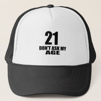 21 Do Not Ask My Age Birthday Designs Trucker Hat