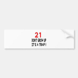 21 Don't Grow Up, It's A Trap Birthday Designs Bumper Sticker