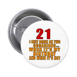 21 drink only when it's my birthday 6 cm round badge