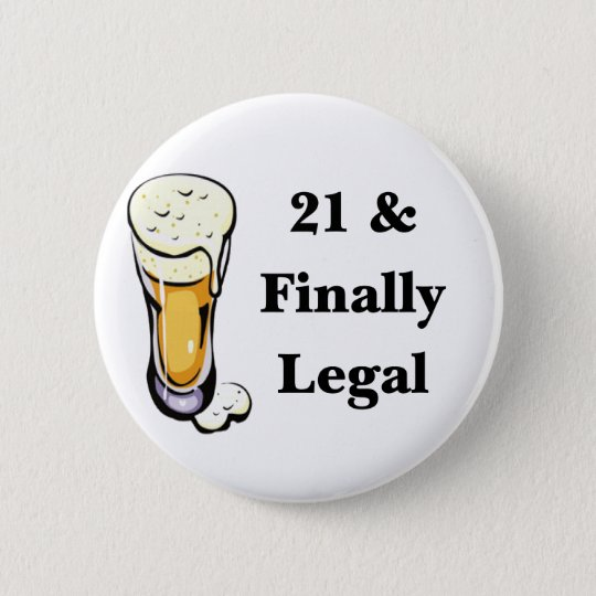 21 & Finally Legal 6 Cm Round Badge