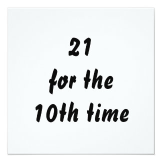 21 for the 10th time. 30th Birthday. Black White 13 Cm X 13 Cm Square Invitation Card