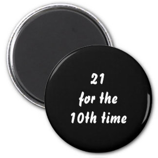 21 for the 10th time. 30th Birthday. Black White 6 Cm Round Magnet