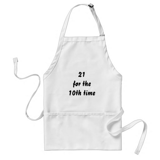 21 for the 10th time. 30th Birthday. Black White Aprons