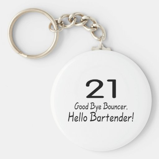 21 Good Bye Bouncer Hello Bartender (Blk) Key Chains