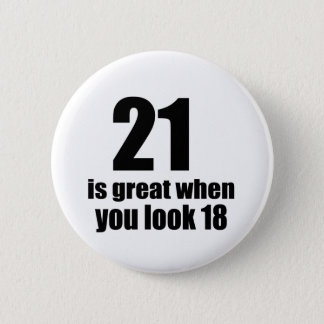 21 Is Great When You Look Birthday 6 Cm Round Badge