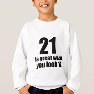 21 Is Great When You Look Birthday Sweatshirt