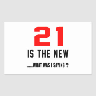 21 is the new ..what was i saying rectangular stickers