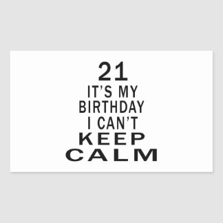 21 It s My Birthday I Can t Keep Calm Rectangular Stickers
